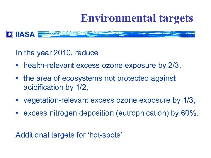 Environmental targets IIASA In the year 2010, reduce • health-relevant excess ozone exposure by