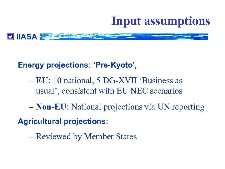 Input assumptions IIASA Energy projections: 'Pre-Kyoto', – EU: 10 national, 5 DG-XVII 'Business as