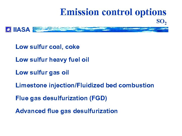 Emission control options SO 2 IIASA Low sulfur coal, coke Low sulfur heavy fuel