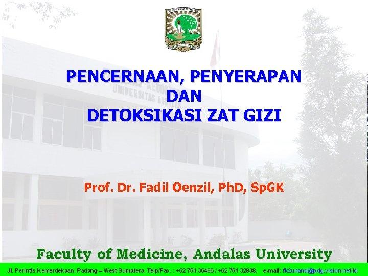 PENCERNAAN, PENYERAPAN DETOKSIKASI ZAT GIZI Prof. Dr. Fadil Oenzil, Ph. D, Sp. GK