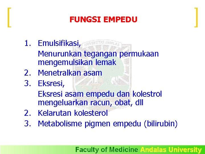 FUNGSI EMPEDU 1. Emulsifikasi, Menurunkan tegangan permukaan mengemulsikan lemak 2. Menetralkan asam 3. Eksresi,