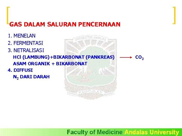 GAS DALAM SALURAN PENCERNAAN 1. MENELAN 2. FERMENTASI 3. NETRALISASI HCl (LAMBUNG)+BIKARBONAT (PANKREAS) ASAM