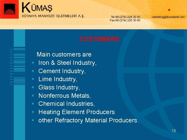 CUSTOMERS § § § § Main customers are Iron & Steel Industry, Cement Industry,