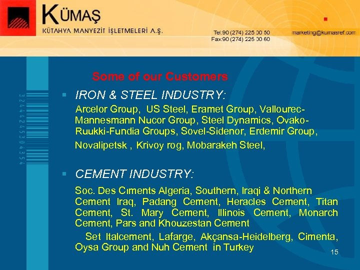 Some of our Customers § IRON & STEEL INDUSTRY: Arcelor Group, US Steel, Eramet