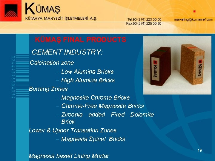 KÜMAŞ FINAL PRODUCTS § CEMENT INDUSTRY: Calcination zone – Low Alumina Bricks – High