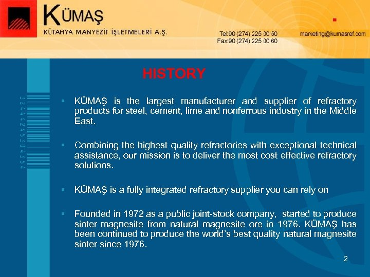 HISTORY § KÜMAŞ is the largest manufacturer and supplier of refractory products for steel,