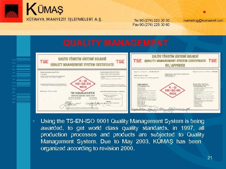 QUALITY MANAGEMENT § Using the TS-EN-ISO 9001 Quality Management System is being awarded, to