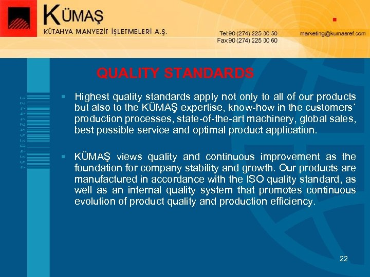 QUALITY STANDARDS § Highest quality standards apply not only to all of our products