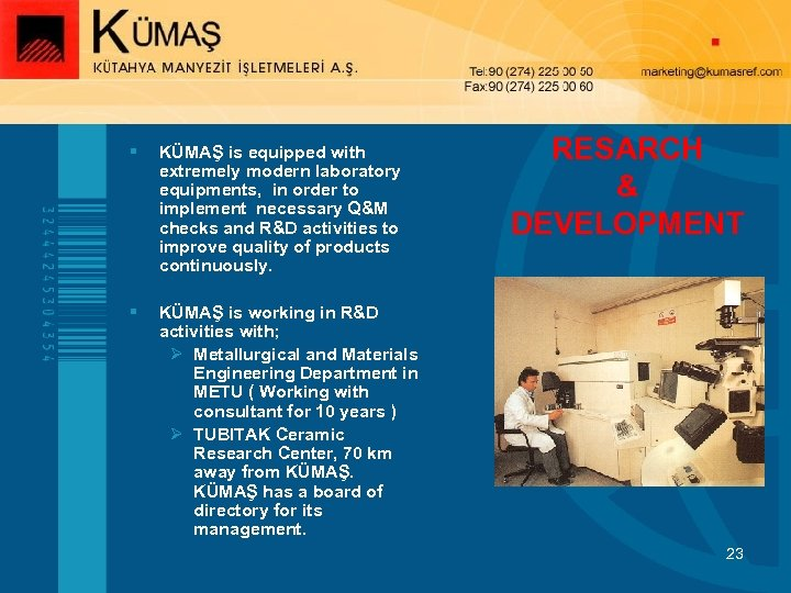 § KÜMAŞ is equipped with extremely modern laboratory equipments, in order to implement necessary