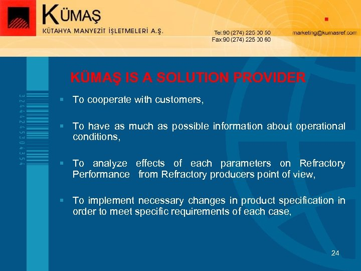 KÜMAŞ IS A SOLUTION PROVIDER § To cooperate with customers, § To have as