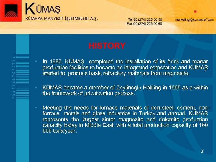HISTORY § In 1990, KÜMAŞ completed the installation of its brick and mortar production