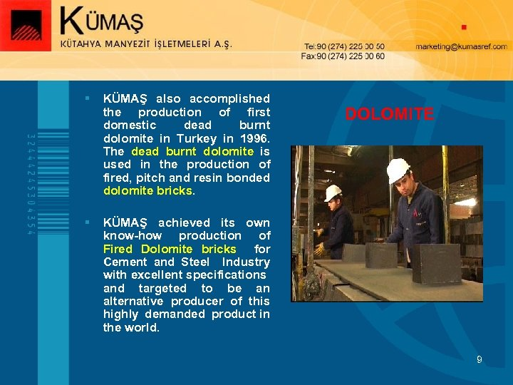 § KÜMAŞ also accomplished the production of first domestic dead burnt dolomite in Turkey
