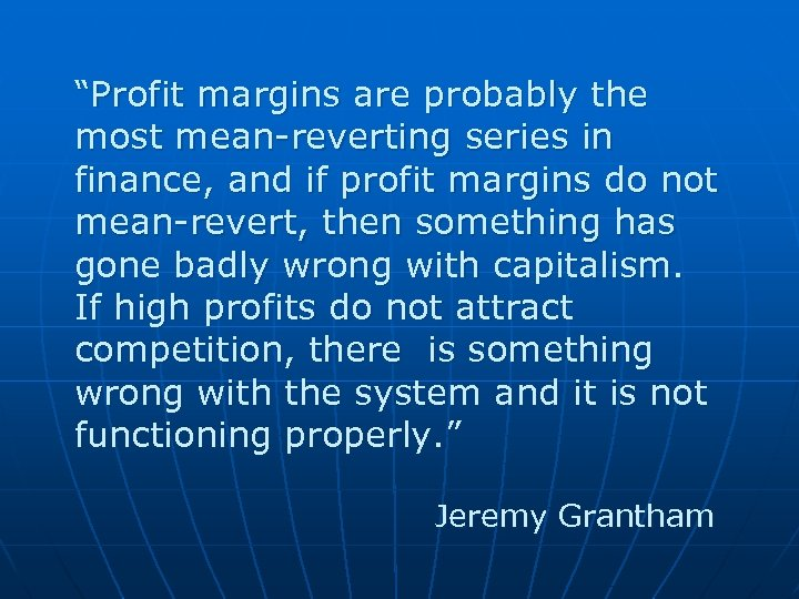 """Profit margins are probably the most mean-reverting series in finance, and if profit margins"