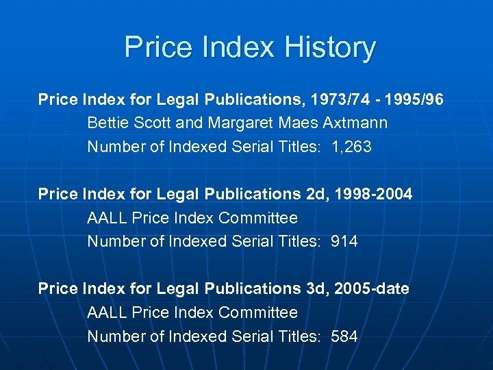 Price Index History Price Index for Legal Publications, 1973/74 - 1995/96 Bettie Scott