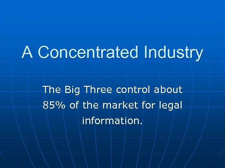 A Concentrated Industry The Big Three control about 85% of the market for legal