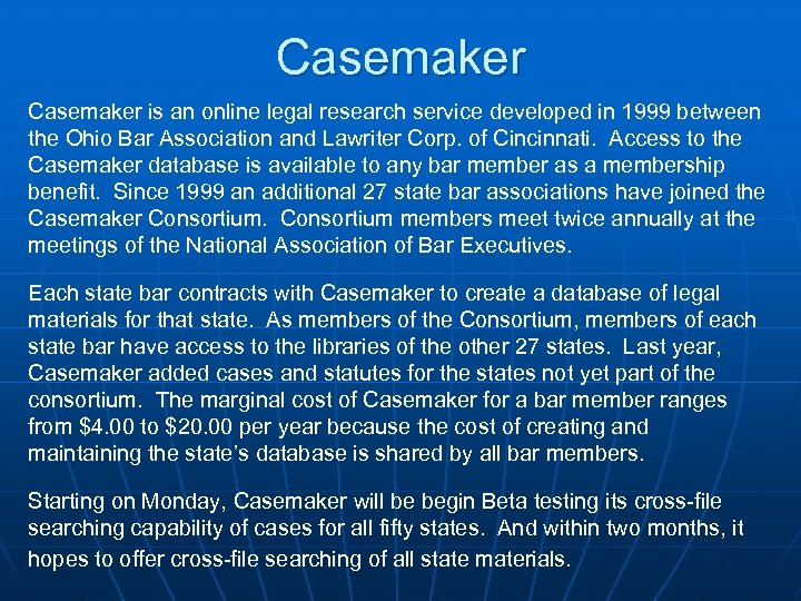 Casemaker is an online legal research service developed in 1999 between the Ohio Bar