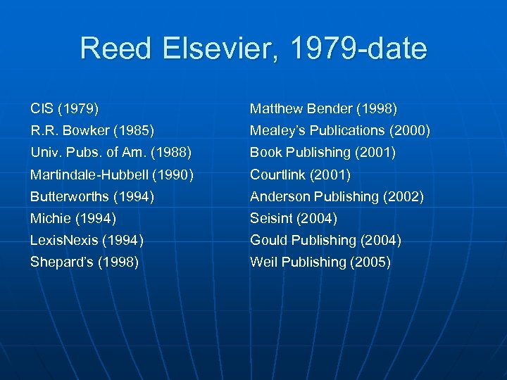 Reed Elsevier, 1979 -date CIS (1979) Matthew Bender (1998) R. R. Bowker (1985) Mealey's