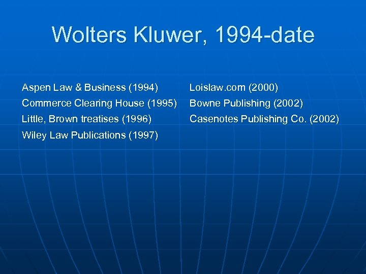 Wolters Kluwer, 1994 -date Aspen Law & Business (1994) Loislaw. com (2000) Commerce Clearing