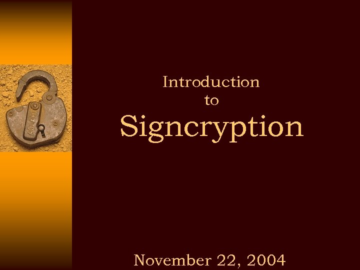 Introduction to Signcryption November 22, 2004