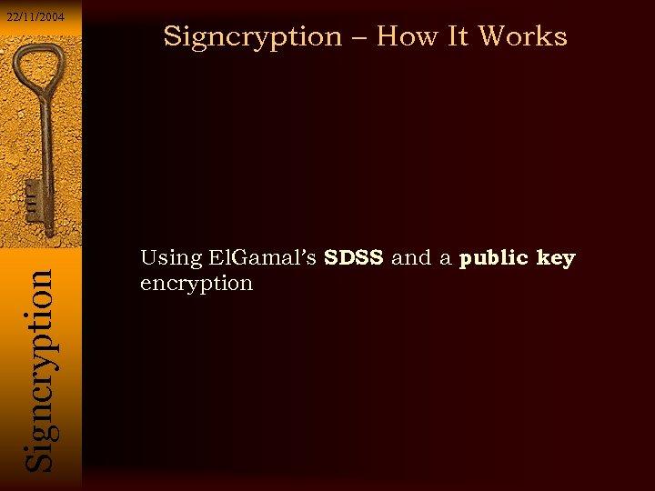 Si g n c r y p t i o n 22/11/2004 Signcryption –