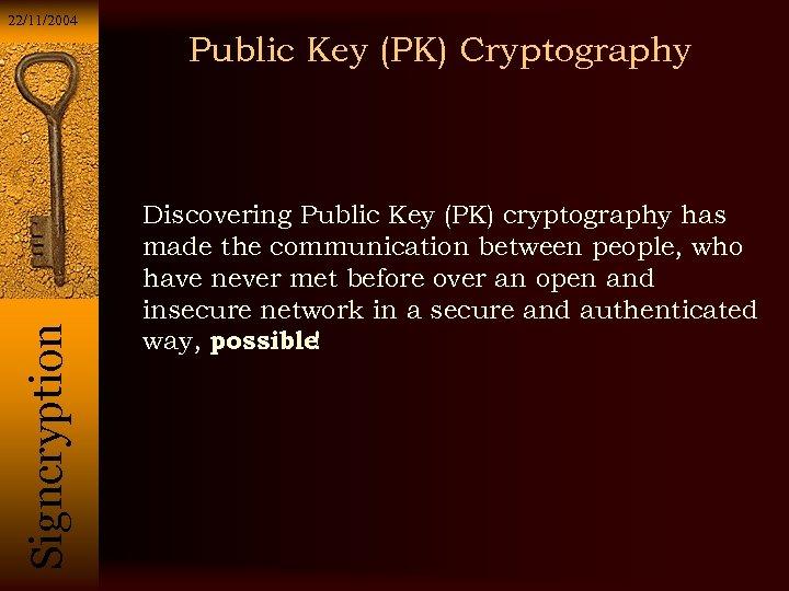 22/11/2004 Si g n c r y p t i o n Public Key
