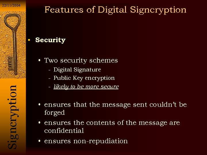 22/11/2004 Features of Digital Signcryption Security • Two security schemes - Digital Signature Si