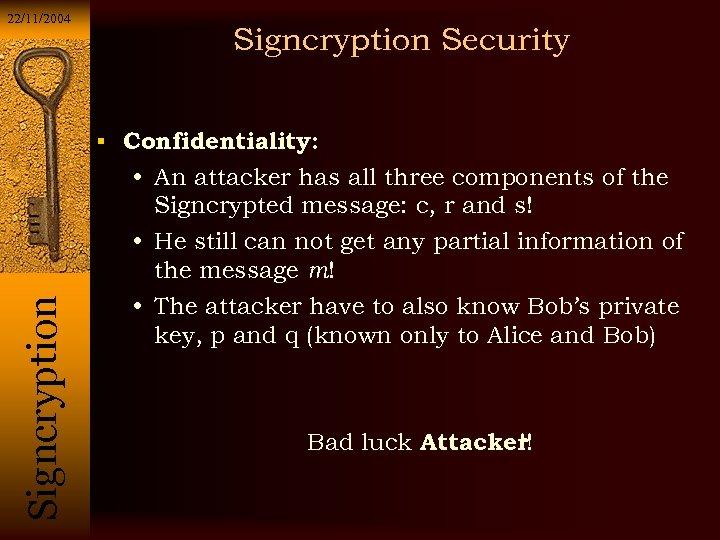 22/11/2004 Signcryption Security Si g n c r y p t i o n