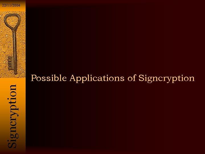 22/11/2004 Si g n c r y p t i o n Possible Applications