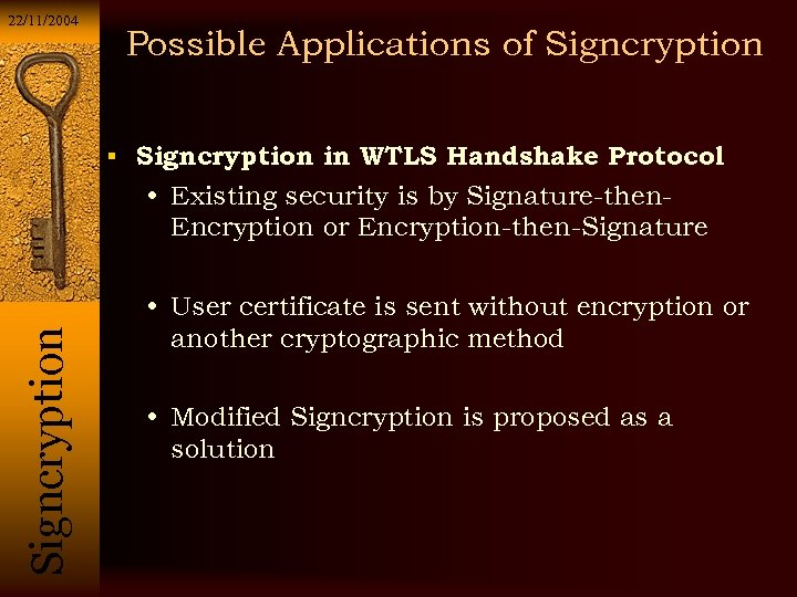22/11/2004 Possible Applications of Signcryption in WTLS Handshake Protocol Si g n c r