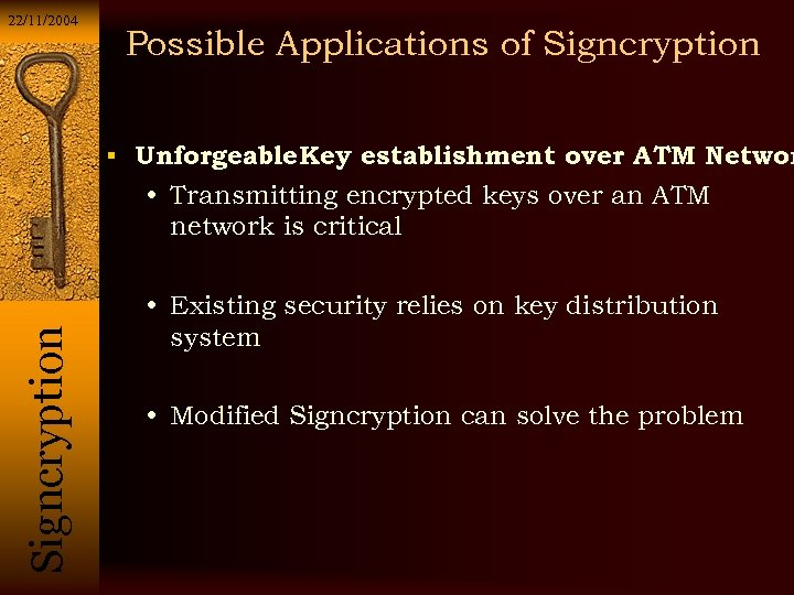 22/11/2004 Possible Applications of Signcryption Unforgeable Key establishment over ATM Networ Si g n