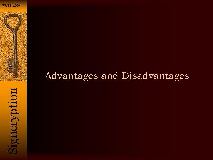 22/11/2004 Si g n c r y p t i o n Advantages and
