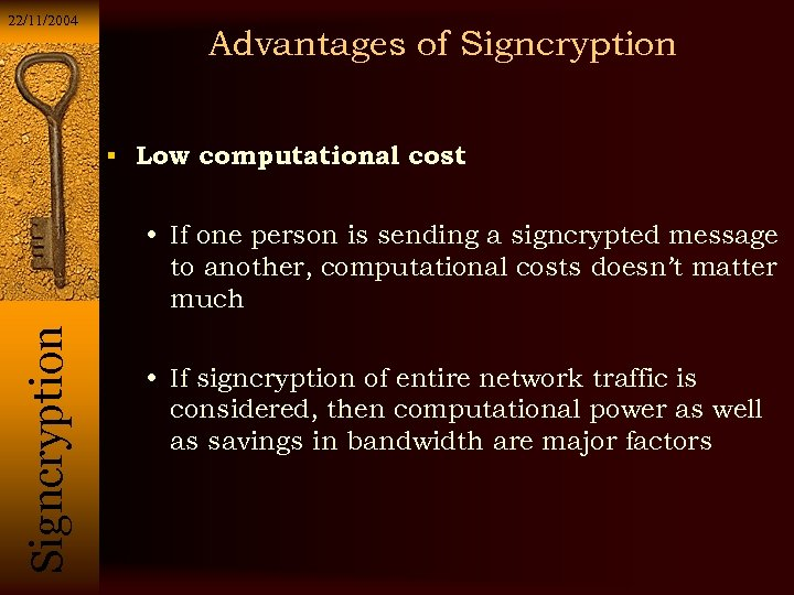 22/11/2004 Advantages of Signcryption Low computational cost Si g n c r y p