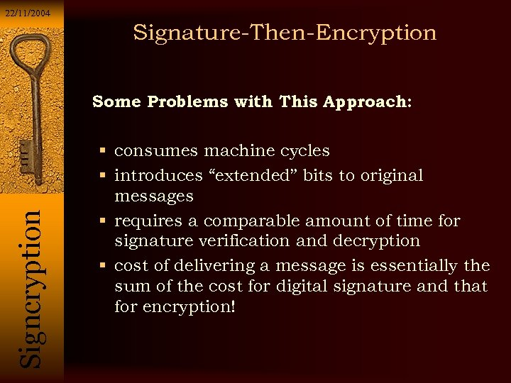 22/11/2004 Signature-Then-Encryption Si g n c r y p t i o n Some