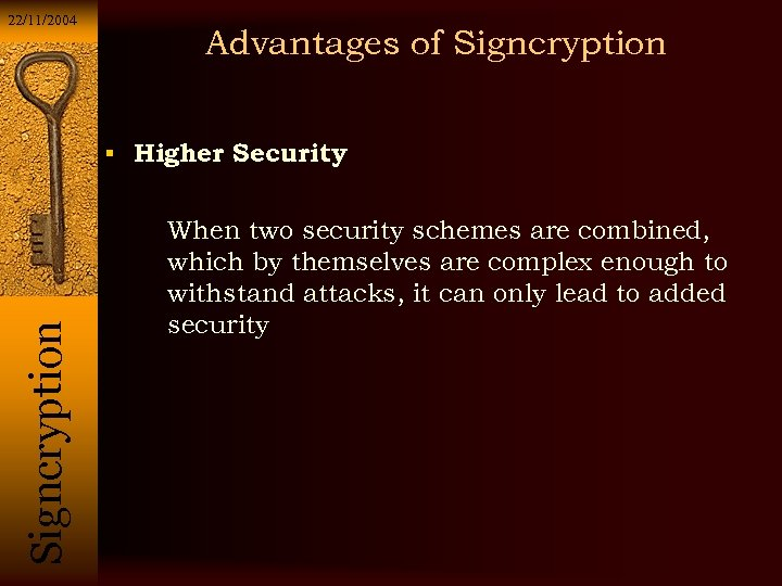 22/11/2004 Advantages of Signcryption Si g n c r y p t i o