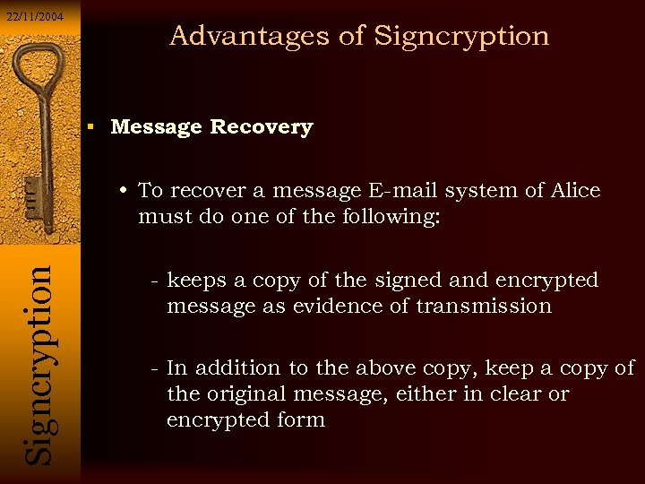 22/11/2004 Advantages of Signcryption Message Recovery Si g n c r y p t