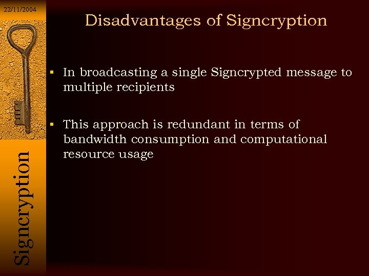 22/11/2004 Disadvantages of Signcryption In broadcasting a single Signcrypted message to multiple recipients Si