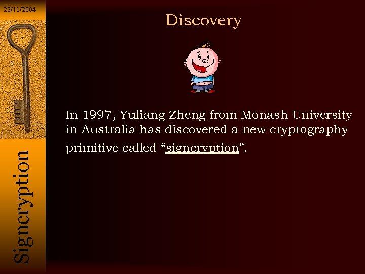 22/11/2004 Discovery Si g n c r y p t i o n In