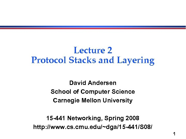 Lecture 2 Protocol Stacks and Layering David Andersen School of Computer Science Carnegie Mellon
