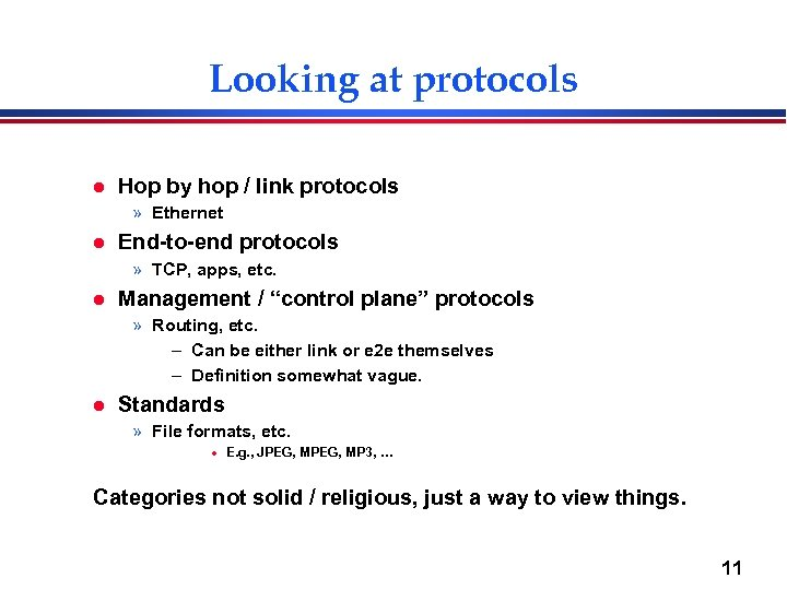 Looking at protocols l Hop by hop / link protocols » Ethernet l End-to-end