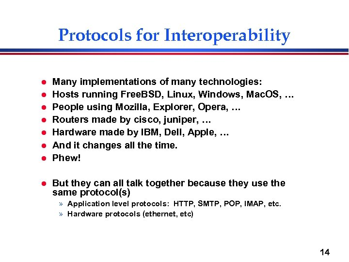 Protocols for Interoperability l l l l Many implementations of many technologies: Hosts running