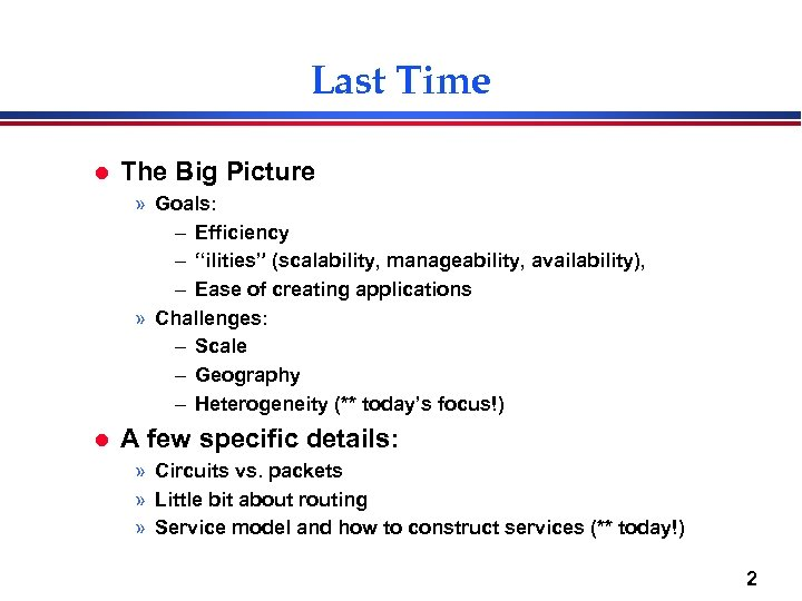 "Last Time l The Big Picture » Goals: – Efficiency – ""ilities"" (scalability, manageability,"
