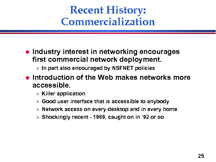 Recent History: Commercialization l Industry interest in networking encourages first commercial network deployment. »