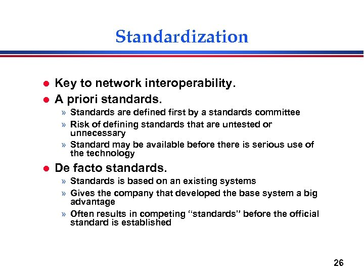 Standardization l l Key to network interoperability. A priori standards. » Standards are defined