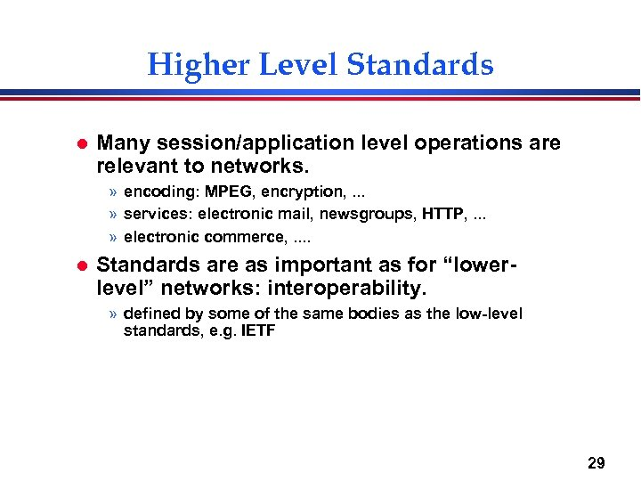 Higher Level Standards l Many session/application level operations are relevant to networks. » encoding: