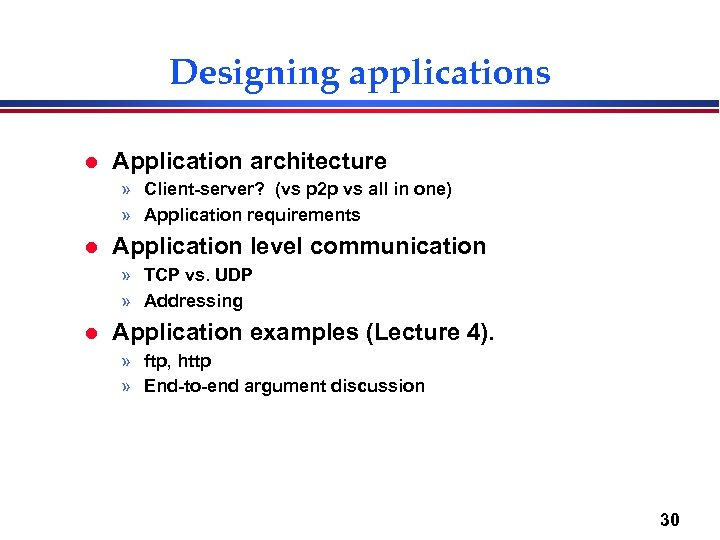 Designing applications l Application architecture » Client-server? (vs p 2 p vs all in