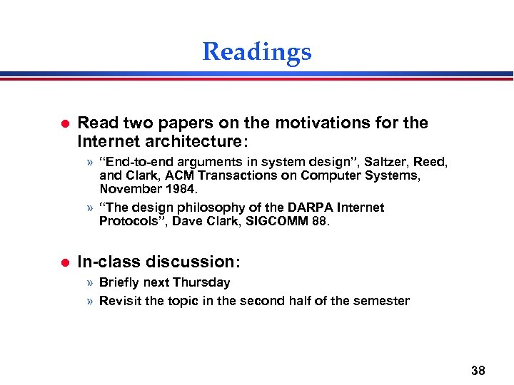 "Readings l Read two papers on the motivations for the Internet architecture: » ""End-to-end"