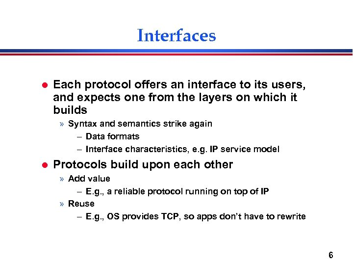 Interfaces l Each protocol offers an interface to its users, and expects one from