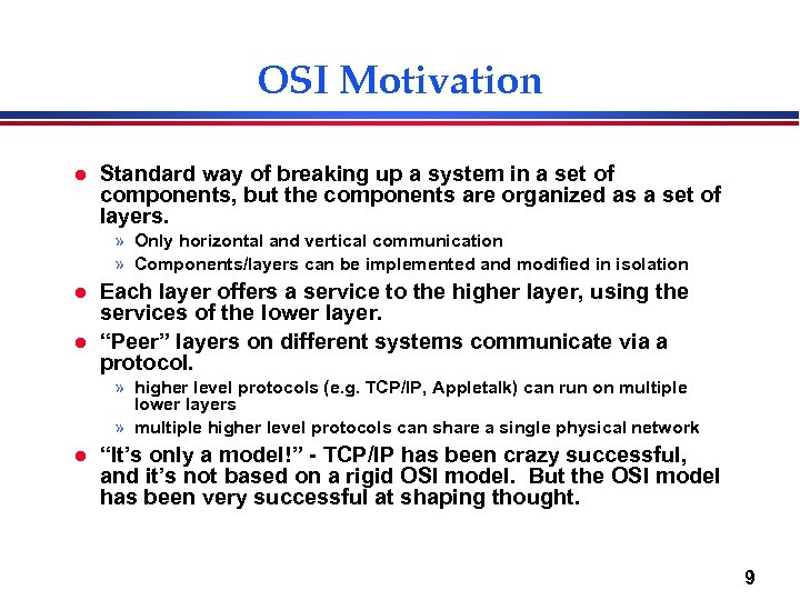 OSI Motivation l Standard way of breaking up a system in a set of
