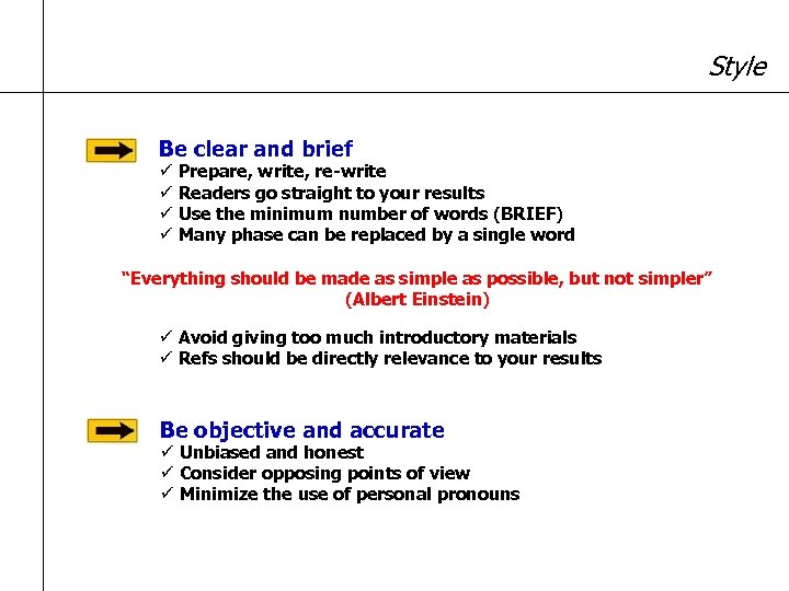 Style Be clear and brief ü Prepare, write, re-write ü Readers go straight to