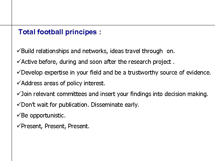 Total football principes : üBuild relationships and networks, ideas travel through on. üActive before,